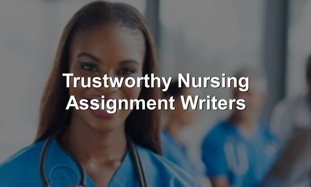 Online Trusted Nursing Assignment Writers