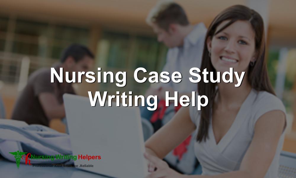 Best Nursing Case Study Writing Service