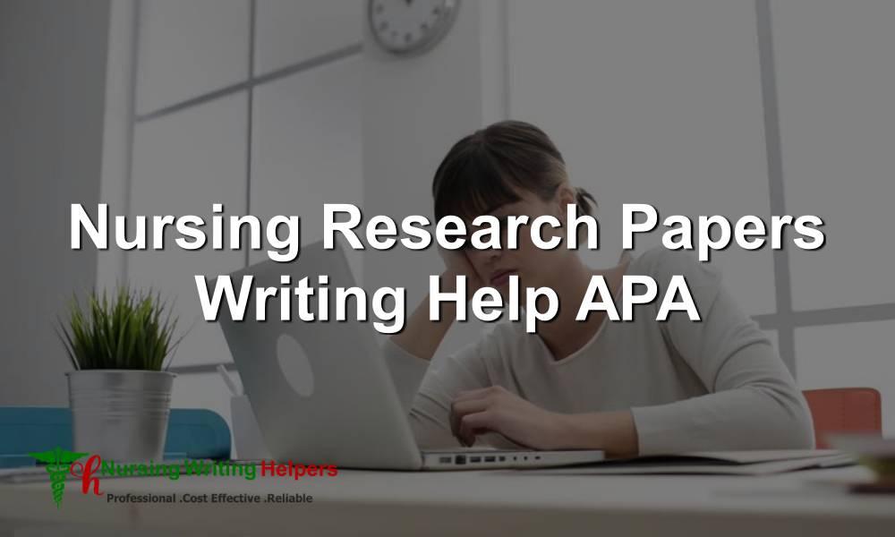 Nursing Research Papers Writing Help APA