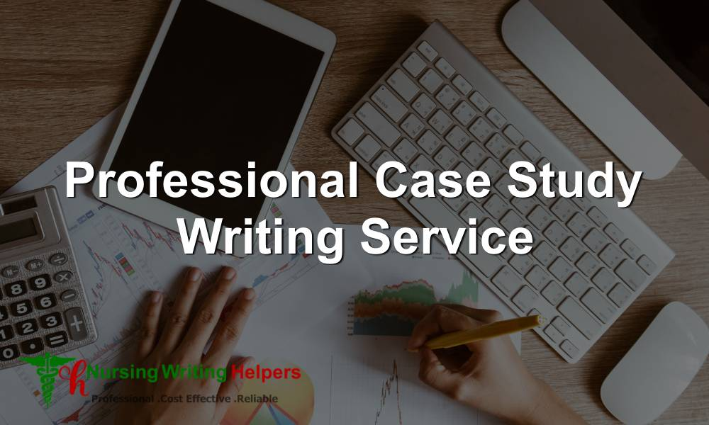 Professional Case Study Writing Service
