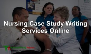 Nursing Case Study Writing Services Online
