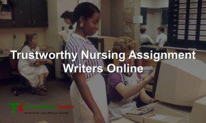 Trustworthy Nursing Assignment Writers Online